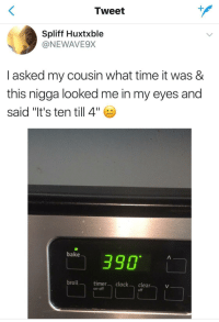 "Blackpeopletwitter, Clock, and Time: Tweet  Spliff Huxtxble  @NEWAVE9X  l asked my cousin what time it was &  this nigga looked me in my eyes and  said ""It's ten till 4"" :  bake  390  broil  timer clock clear  on-off  off <p>I&rsquo;m late for my 3:90 PM meeting. (via /r/BlackPeopleTwitter)</p>"