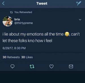 Instagram, Snapchat, and Pinterest: Tweet  t You Retweeted  bria  @thirtypreme  i lie about my emotions all the time, can't  let these folks kno how i feel  6/29/17, 8:30 PM  30 Retweets 30 Likes INSTAGRAM: ashleyselfcare PINTEREST: ajrover1 SNAPCHAT: ajrover110 ‬