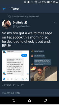 "<p>Looking to nut in all the wrong places (via /r/BlackPeopleTwitter)</p>: Tweet  t1 ken the wolf boy Retweeted  DraBule  @biggabossben  So my bro got a weird message  on Facebook this morning so  he decided to check it out and  BRUH  glory hole?  So I got to keep it  The Wolf 8:01 PM  Yes lol  shit ATLEAST ur ok  Christina da Egghead 8:04 PM  I have a glory hole in my  hotel room  Its a sheet attached to  the bathroom door. It has  a hole in the middle. we  dont see each other. u  come in stick it in get  sucked, fuck me, cum  and leave  I opened the door and one of  them was like ""aye bruh why yo  dick hard?"" And they started  whooping my ass  4:22 PM 21 Jun 17  Tweet your reply <p>Looking to nut in all the wrong places (via /r/BlackPeopleTwitter)</p>"