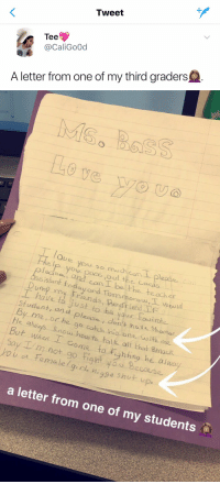I WASNT READY FOR THE ENDING SENTENCES 😭😭 https://t.co/nU6TlyG6Ai: Tweet  Tee  @CaliGoOd  A letter from one of my third graders   AM  Ove you so much,con1 please, c.'  ou, paas out the caes  ed, and canI be the teocher  istant today and Tom orowt工would  Dump my Friends, Bofr iend Lf  I haue to just to be your Fouiroke  Studant, and please , don't ho Shoar  By me, or he go catch hio one usith  He aluays nou how to talic ali that Smou  But waen I Come to fighting he al w  Say I n not go Figtoo Because  9  ou a femalelgiel. nigga Shut up  a letter from one of my students I WASNT READY FOR THE ENDING SENTENCES 😭😭 https://t.co/nU6TlyG6Ai