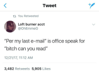 """<p>Have you had a chance to read this yet? via /r/memes <a href=""""http://ift.tt/2kVSSFi"""">http://ift.tt/2kVSSFi</a></p>: Tweet  th You Retweeted  Loft burner acct  @OhEmmeG  """"Per my last e-mail"""" is office speak for  """"bitch can you read""""  12/21/17, 11:12 AM  3,482 Retweets 5,905 Likes  IH <p>Have you had a chance to read this yet? via /r/memes <a href=""""http://ift.tt/2kVSSFi"""">http://ift.tt/2kVSSFi</a></p>"""