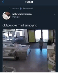 Memes, Old People, and Mad: Tweet  tl smaash Retweeted  faithful dominican  @engxl  old people mad annoying  Ball - DM This To A Friend😂 Follow 👉 @stonerjoke