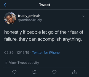 positivity vibe: Tweet  truely_aminah  @AminahTruely  honestly if people let go of their fear of  failure, they can accomplish anything.  02:39 · 12/15/19 · Twitter for iPhone  uli View Tweet activity positivity vibe