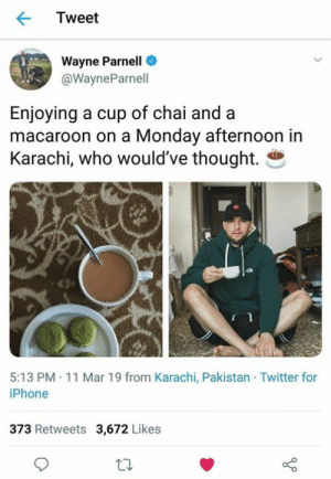 The tea was funtastik: Tweet  Wayne Parnell  @WayneParnell  Enjoying a cup of chai and a  macaroon on a Monday afternoon in  Karachi, who would've thought.  5:13 PM 11 Mar 19 from Karachi, Pakistan Twitter for  iPhone  373 Retweets  3,672 Likes The tea was funtastik