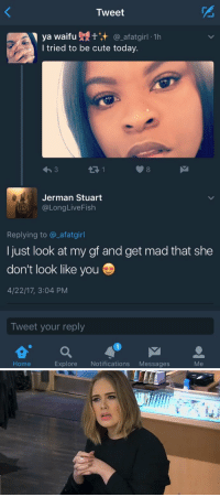what is wrong with y'all https://t.co/y6i7ddDq0H: Tweet  ya waifu At it ca afatgirl.1h  I tried to be cute today.  Jerman Stuart  Long Live Fish  Replying to a afatgirl  I just look at my gf and get mad that she  don't look like you D  4/22/17, 3:04 PM  Tweet your reply  a M  Explore Notifications  Messages  Me  Home   wit  つ what is wrong with y'all https://t.co/y6i7ddDq0H