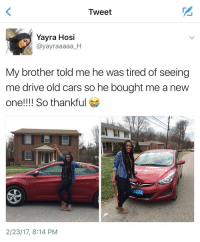 Cars, Drive, and Girl Memes: Tweet  Yayra Hosi  ayayr aaaaa H  My brother told me he was tired of seeing  me drive old cars so he bought me a new  one!!!! So thankful  2/23/17, 8:14 PM my siblings open my bedroom door and leave it open https://t.co/wBWyLf66Hs