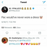 Anaconda, Memes, and Wshh: Tweet  @YFNLUCCI  Pac would've never wore a dress  010  6/18/17, 7:32 PM  53 Retweets  60 Likes  IG: Exoticlyme a Kiss Myy Avi 27s  v  Replying to @YFNLUCCI  100 YFNLucci not feeling YoungThug's comments about being the new Pac!? 🤔😳 WSHH @yfnlucci