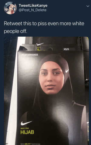 Nike, White People, and Technology: TweetLikeKanye  @Post_N_Delete  Retweet this to piss even more white  people off.  KE P  IL  XS/S  ERFORMANCE  NIKE PRO  HIJAB  With DRI-FIT Technology Nike really doing it