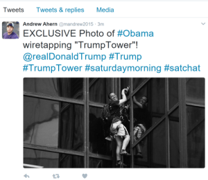 "Obama, Trump, and Taps: Tweets Tweets &replies Media  Andrew Ahern @mandrew2015 3m  EXCLUSIVE Photo of#Obama  wiretapping rump l ower""!  @realDonaldTrump #Trump  #TrumpTower #saturdaymorning #satchat  r)  17 EXCLUSIVE Obama taps Trump Tower!"