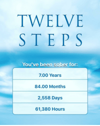 Alive, Memes, and Best: TWELVE  STEPS  You've been sober for:  7.00 Years  84.00 Months  2,558 Days  61,380 Hours Getting sober was the BEST decision I've ever made. I believe it's why I'm alive today! If you are struggling with addiction, please know, you CAN overcome. Seriously. If I can do it... so can you. ❤️