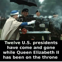 elizabeth: Twelve U.S. presidents  have come and gone  while Queen Elizabeth II  has been on the throne