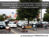 "Tumblr, Blog, and Http: Twenty parking spaces in this parking lot were occupied with empty  wheelchairs. They had signs like ""I'lI be quick"", ""Oops!"", ""Nobody  is using it"" and ""I'm waiting for somebody"".  you should probably go to TheMetaPicture.com srsfunny:People Kept Abusing Handicapped Parking Spots, Then This Happened"