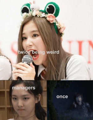 Being Weird, Weird, and Once: twice being weird  U/theelijahbob  r/twicememes  managers  once Hot Twice is great but