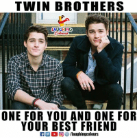 twinning: TWIN BROTHERS  LAUGHING  ONE FOR YOU AND ONE FOR  YOUR BEST FRIEND