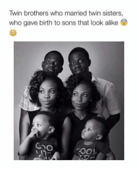 Memes, 🤖, and Sisters: Twin brothers who married twin sisters,  who gave birth to sons that look alike