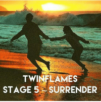 TWIN FLAMES STAGE 5 SURRENDER Characteristics of Stage 5 the