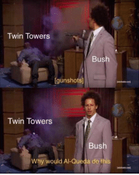 "<p>Something other than the zucc via /r/dank_meme <a href=""https://ift.tt/2vuO02L"">https://ift.tt/2vuO02L</a></p>: Twin Towers  Bush  [gunshots]  Twin Towers  Bush  Why would Al-Queda do this  duttwin.cond <p>Something other than the zucc via /r/dank_meme <a href=""https://ift.tt/2vuO02L"">https://ift.tt/2vuO02L</a></p>"