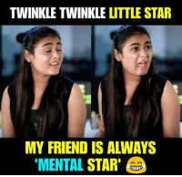 twinkle: TWINKLE TWINKLE LITTLE STAR  MY FRIEND IS ALWAYS  MENTAL STAR