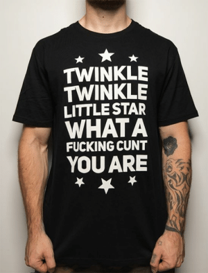 Fucking, Memes, and Australia: TWINKLE  TWINKLE  LITTLE STAR  WHATA  FUCKING CUNT  YOU ARE Twinkle Twinkle Little Star...  Tees available now here >> https://obscenitees.co/twinkle-twinkle-tee/ <<  We ship WORLDWIDE (from Australia)