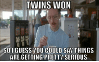 Finals, Memes, and Things Are Getting Pretty Serious: TWINS ON  SOI GUESS OU COULD SAY THINGS  ARE GETTING PRETTY SERIOUS Finally a win