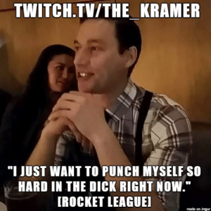 """Irocket: TWITCH.TV/THE KRAMER  """"I JUST WANT TO PUNCH MYSELF SO  HARD IN THE DICK RIGHT NOW,""""  IROCKET LEAGUEI  made on imgur"""