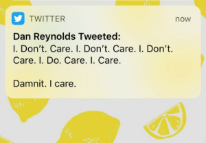 Target, Tumblr, and Twitter: TWITTER  now  Dan Reynolds Tweeted:  I. Don't. Care. I. Don't. Care. I. Don't.  Care. I. Do. Care. I. Care.  Damnit. I care. sokkalogic:  Ronan Lynch?  (About Adam)
