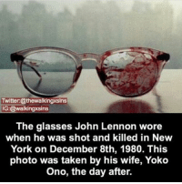 Crazy, John Lennon, and Memes: Twitter: @thewalkingxsins  IG: @walkingxsins  The glasses John Lennon wore  when he was shot and killed in New  York on December 8th, 1980. This  photo was taken by his wife, Yoko  Ono, the day after. Damn that's crazy ~Matt