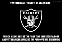 HISTORY: TWITTER WAS FOUNDED 10 YEARS AGO  @NFL MEMES  RAIDERS  WHICH MEANS THIS IS THE FIRST TIME IN HISTORYAPOST  ABOUT THE RAIDERS MAKING THE PLAYOFFS HAS BEEN MADE HISTORY