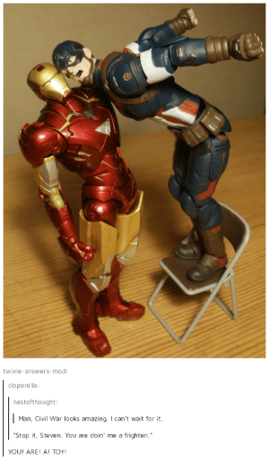 "America, Captain America: Civil War, and Omg: twixie-answers-mod:  clo perella  nestofthought  | Man, Civil War looks amazing. I can't wait for it.  Stop it, Steven. You are doin' me a frighten.""  YOU! ARE! A! TOY! Captain America: Civil Waromg-humor.tumblr.com"