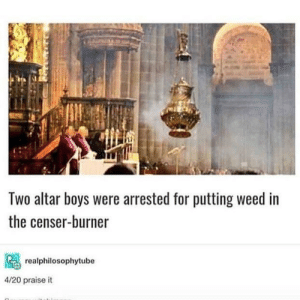 Dank, Memes, and Minecraft: Two altar boys were arrested for putting weed in  the censer-burner  realphilosophytube  4/20 praise it meirl by xX_Minecraft_Pro_Xx MORE MEMES
