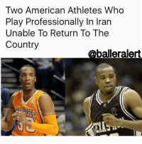 "Baller Alert, Memes, and Iran: Two American Athletes Who  Play Professionally In Iran  Unable To Return To The  Country  @baller alert Two American Athletes Who Play Professionally In Iran Unable To Return To The Country - blogged by: @eleven8- ⠀⠀⠀⠀⠀⠀⠀⠀⠀ ⠀⠀⠀⠀⠀⠀⠀⠀⠀ Two American athletes are unable to return to their jobs in Iran after being banned from the country — a result of Trump's travel ban. ⠀⠀⠀⠀⠀⠀⠀⠀⠀ ⠀⠀⠀⠀⠀⠀⠀⠀⠀ JosephJones and JPPrince, two American basketball players who currently play overseas in Iran, are unable to return to their jobs after Iran, in retaliation to the UnitedStates' muslim ban, prohibited Americans from entering their country. ⠀⠀⠀⠀⠀⠀⠀⠀⠀ ⠀⠀⠀⠀⠀⠀⠀⠀⠀ Jones and Prince were on a team-funded break in Dubai when Trump signed the executive order barring people from Iran and 6 other muslim-majority countries from entering the United States. In return, Iran banned those from the United States from entering Iran. While at first it would seem like no one would really have a desire to go to Iran, for Jones and Prince, their life and six-figure income is in that country. ⠀⠀⠀⠀⠀⠀⠀⠀⠀ ⠀⠀⠀⠀⠀⠀⠀⠀⠀ ""At the moment they are stranded,""Eric Fleisher, the agent for both players, told The Vertical. ""It's a real hardship."" ⠀⠀⠀⠀⠀⠀⠀⠀⠀ ⠀⠀⠀⠀⠀⠀⠀⠀⠀ Both players stand to lose a substantial amount of money due to not being able to return to Iran. They could lose six-figures if they're unable to complete the season. ⠀⠀⠀⠀⠀⠀⠀⠀⠀ ⠀⠀⠀⠀⠀⠀⠀⠀⠀ ""We are waiting for clarity from the team,"" Fleisher said. ""It's tough. It doesn't look like they can finish the season in Iran. It's not good to be out of a job. Secondarily, all their things are in Iran. They can't go back and get them. It's been difficult."""