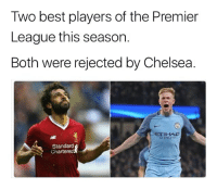 Minor Mistake 😝: Two best players of the Premier  League this season.  Both were rejected by Chelsea  ETIHAD  AIRWAr5  Standar  Chartered Minor Mistake 😝