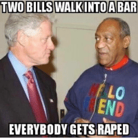 "Anaconda, Hello, and Meme: TWO BILLS WALKINTOA BAR  END  EVERYBODY GETS RAPED Bill Cosby's facial expression combined with his shirt ""hello friend"" makes this meme 100× funnier. TheRaisedRight.com _________________________________________ Raised Right 5753 Hwy 85 North 2486 Crestview, Fl 32536 _________________________________________ Like my page? Make sure to check out and follow the my sponsor who helps keep it running! 🛠@texasrusticdecor_more🛠 Custom rustic wood working and carpentry! DM Erik for more information on furniture and decor for your home! --------------------"