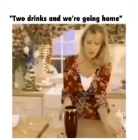 """Drinking, Drunk, and Friends: """"Two drinks and we're going home"""" Smash that Like button and tag some friends"""