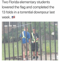 Memes, Elementary, and Florida: Two Florida elementary students  lowered the flag and completed the  13 folds in a torrential downpour last  week  G @todayinamericanhistory PT belts and everything 🇺🇲🇺🇲🙌🙌