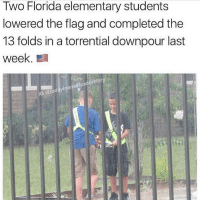 These young men were raised right!! 🇺🇸👍 ---------- Give us a follow! 🇺🇸 ===> @drunkamerica Give us a follow! 🇺🇸 ===> @drunkamerica ---------- conservative republican maga presidentrump makeamericagreatagain nobama trumptrain trump2017 saturdaysarefortheboys merica usa military supportourtroops thinblueline backtheblue: Two Florida elementary students  lowered the flag and completed the  13 folds in a torrential downpour last  week  istor  merica  G @todayinane These young men were raised right!! 🇺🇸👍 ---------- Give us a follow! 🇺🇸 ===> @drunkamerica Give us a follow! 🇺🇸 ===> @drunkamerica ---------- conservative republican maga presidentrump makeamericagreatagain nobama trumptrain trump2017 saturdaysarefortheboys merica usa military supportourtroops thinblueline backtheblue