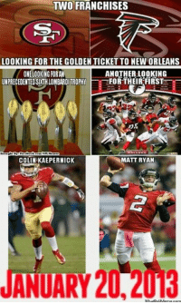 LIKE for Niner Nation COMMENT for Falcons Nation Credit: Laban Reuben Cox  http://whatdoumeme.com/meme/27vgj5: TWO FRANCHISES  LOOKING FOR THE GOLDEN TICKET TO NEW ORLEANS  ONE LOOKING FORAN  ANOTHER LOOKING  UNPRECEDENTED SDTHLOMBARDITROPHY  FOR THEIR FIRST  COLIN KAEPERNICK  MATT RYAN  ANUARY 20.2 LIKE for Niner Nation COMMENT for Falcons Nation Credit: Laban Reuben Cox  http://whatdoumeme.com/meme/27vgj5