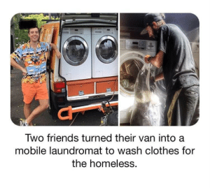 So everyone can wear clean underwear, just like Mother told us.: Two friends turned their van into a  mobile laundromat to wash clothes for  the homeless. So everyone can wear clean underwear, just like Mother told us.
