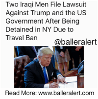 "Baller Alert, Lawyer, and Memes: Two Iraqi Men File Lawsuit  Against Trump and the US  Government After Being  Detained in NY Due to  Travel Ban  @baller alert  Read More: www.balleralert.com Two Iraqi Men File Lawsuit Against Trump and the US Government After Being Detained in NY Due to Travel Ban -blog by @msjennyb - ⠀⠀⠀⠀⠀⠀⠀ ⠀⠀⠀⠀⠀⠀⠀ Following Donald Trump's controversial executive order, implementing an ""extreme vetting"" process of Muslim immigrants, two Iraqi men have filed a lawsuit against the President and the US government for the inconvenience the order has already caused. ⠀⠀⠀⠀⠀⠀⠀ ⠀⠀⠀⠀⠀⠀⠀ The order limits admission to the US for several refugees and visa holders from six Muslim-majority nations, until the Department of Homeland Security figures out a better way to crack down on terrorism. Until then, restricting access to the United States for people who are from ""terror-prone"" nations is the only way, Trump believes. ⠀⠀⠀⠀⠀⠀⠀ ⠀⠀⠀⠀⠀⠀⠀ According to CNN, the two men, Hameed Khalid Darweesh and Haider Sameer Abdulkaleq Alshawi, were issued visas to come to the United States, however, as a result of Trump's Muslimban, they were detained upon arrival in New York on Friday. ⠀⠀⠀⠀⠀⠀⠀ ⠀⠀⠀⠀⠀⠀⠀ In what could be the first legal dispute against Trump's executive order, the lawyers for the two men maintain that holding people with valid documentation and visas is illegal. ⠀⠀⠀⠀⠀⠀⠀ ⠀⠀⠀⠀⠀⠀⠀ ""Because the executive order is unlawful as applied to petitioners, their continued detention based solely on the executive order violates their Fifth Amendment procedural and substantive due process rights,"" the lawyers say. ⠀⠀⠀⠀⠀⠀⠀ ⠀⠀⠀⠀⠀⠀⠀ According to the lawsuit, Darweesh obtained a special immigrant visa, after working with the US government in Iraq for a decade after the start of the war in Iraq. On the other hand, Alshawi was granted a visa by the US to meet with his family, who were already granted refugee status by the US for their connection with the US military. ⠀⠀⠀⠀⠀⠀⠀ ⠀⠀⠀⠀⠀⠀⠀ ""When Mr. Darweesh's attorneys approached CBP (Customs and Border Protection) requesting to speak with Mr. Darweesh, CBP indicated that they were not the ones to talk to about seeing their client. When the attorneys asked, 'Who is the person to talk to?' the CBP agent ......to read the rest log on to BallerAlert.com (clickable link on profile) readmore clickthelink logon"