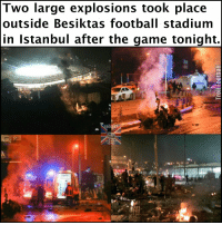 Memes, The Game, and Istanbul: Two large explosions took place  outside Besiktas football stadium  in Istanbul after the game tonight.  SOC PrayForIstanbul