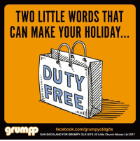 TWO LITTLE WORDS THAT  CAN MAKE YOUR HOLIDAY  DUTY  facebook.com/grumpyoldgits  DAN BACKLAND FOR GRUMPY OLD GITS   O Little Church Mouse Ltd 2017 The best part of the holiday! ☀️