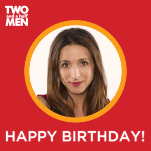 Birthday, Dank, and Happy Birthday: TWO  MEN  and a half  HAPPY BIRTHDAY! Happy Birthday Marin Hinkle!
