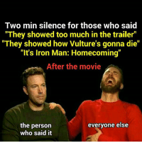 "I would love to see that person's face who spend so much time to edit ""Iron Man: Homecoming"" poster after he watched the movie. 😂😂😂 I AM NOT GONNA TELL YOU IF HE DIES OR NOT BUT THEY DEFINITELY DIDN'T SPOIL IT IN THE TRAILER!! . . . . . . . . . [ captainamericacivilwar doctorstrange thor spiderman avengers hulk robertdowneyjr blackpanther steverogers tonystark mcu marvel peterparker rdj theavengers iamgroot marvelcomics tomholland spidermanhomecoming civilwar captainamerica ironman deadpool chrisevans blackwidow groot scarletwitch wintersoldier buckybarnes ]: Two min silence for those who said  They showed too much in the trailer""  They showed how Vulture's gonna die""  ""It's Iron Man: Homecoming""  After the movie  the person  who said it  evervone else I would love to see that person's face who spend so much time to edit ""Iron Man: Homecoming"" poster after he watched the movie. 😂😂😂 I AM NOT GONNA TELL YOU IF HE DIES OR NOT BUT THEY DEFINITELY DIDN'T SPOIL IT IN THE TRAILER!! . . . . . . . . . [ captainamericacivilwar doctorstrange thor spiderman avengers hulk robertdowneyjr blackpanther steverogers tonystark mcu marvel peterparker rdj theavengers iamgroot marvelcomics tomholland spidermanhomecoming civilwar captainamerica ironman deadpool chrisevans blackwidow groot scarletwitch wintersoldier buckybarnes ]"