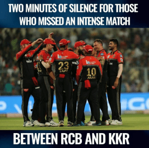 What a match.  Source : (Twitter/IPL): TWO MINUTES OF SILENCE FOR THOSE  WHO MISSED AN INTENSE MATCH  Jio  3  Cookie  23  WRO  3N  10  SAIN  AKSH  BETWEEN RCB AND KKR What a match.  Source : (Twitter/IPL)