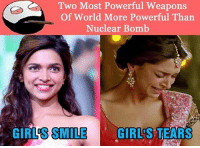 Girls, Memes, and Girl: Two Most Powerful Weapons  Of World More Powerful Than  Nuclear Bomb  GIRI'S SWILEGIRLS  GIRL'S SMILE  GIRL S TEARS belikebro