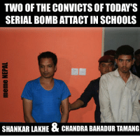 Breaking: Police Revealed their faces ! Bloody Shits !: TWO OF THE CONVICTSOF TODAY S  SERIAL BOMBATTACTIN SCHOOLS  SHANKAR LAKHE & CHANDRA BAHADUR TAMANG Breaking: Police Revealed their faces ! Bloody Shits !