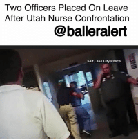 "Two Officers Placed On Leave After Utah Nurse Confrontation- blogged by @niksofly ⠀⠀⠀⠀⠀⠀⠀⠀⠀⠀⠀⠀⠀⠀⠀⠀⠀⠀⠀⠀⠀⠀⠀⠀⠀⠀⠀⠀⠀⠀⠀⠀⠀⠀⠀⠀ The Salt Lake City Police Department announced that Detective Jeff Payne and a second employee are on paid administrative leave ""pending the results of an investigation."" ⠀⠀⠀⠀⠀⠀⠀⠀⠀⠀⠀⠀⠀⠀⠀⠀⠀⠀⠀⠀⠀⠀⠀⠀⠀⠀⠀⠀⠀⠀⠀⠀⠀⠀⠀⠀ Detective Payne was the officer that sparked national outrage after he arrested a Utah nurse that would not consent to giving the officer a blood sample from a critical patient. ⠀⠀⠀⠀⠀⠀⠀⠀⠀⠀⠀⠀⠀⠀⠀⠀⠀⠀⠀⠀⠀⠀⠀⠀⠀⠀⠀⠀⠀⠀⠀⠀⠀⠀⠀⠀ According to law, Alex Wubbels (the nurse) can not give a blood sample without a warrant or consent from the patient. To make matters worse, the patient was burned badly in a road accident. The unconscious patient needed every bit of the blood in his body. ⠀⠀⠀⠀⠀⠀⠀⠀⠀⠀⠀⠀⠀⠀⠀⠀⠀⠀⠀⠀⠀⠀⠀⠀⠀⠀⠀⠀⠀⠀⠀⠀⠀⠀⠀⠀ Because Wubbels refused, she was forcefully arrested. The July 26th incident was caught on tape. ⠀⠀⠀⠀⠀⠀⠀⠀⠀⠀⠀⠀⠀⠀⠀⠀⠀⠀⠀⠀⠀⠀⠀⠀⠀⠀⠀⠀⠀⠀⠀⠀⠀⠀⠀⠀ Do you think the officer should be terminated?: Two Officers Placed On Leave  After Utah Nurse Confrontation  @balleralert  Salt Lake City Police Two Officers Placed On Leave After Utah Nurse Confrontation- blogged by @niksofly ⠀⠀⠀⠀⠀⠀⠀⠀⠀⠀⠀⠀⠀⠀⠀⠀⠀⠀⠀⠀⠀⠀⠀⠀⠀⠀⠀⠀⠀⠀⠀⠀⠀⠀⠀⠀ The Salt Lake City Police Department announced that Detective Jeff Payne and a second employee are on paid administrative leave ""pending the results of an investigation."" ⠀⠀⠀⠀⠀⠀⠀⠀⠀⠀⠀⠀⠀⠀⠀⠀⠀⠀⠀⠀⠀⠀⠀⠀⠀⠀⠀⠀⠀⠀⠀⠀⠀⠀⠀⠀ Detective Payne was the officer that sparked national outrage after he arrested a Utah nurse that would not consent to giving the officer a blood sample from a critical patient. ⠀⠀⠀⠀⠀⠀⠀⠀⠀⠀⠀⠀⠀⠀⠀⠀⠀⠀⠀⠀⠀⠀⠀⠀⠀⠀⠀⠀⠀⠀⠀⠀⠀⠀⠀⠀ According to law, Alex Wubbels (the nurse) can not give a blood sample without a warrant or consent from the patient. To make matters worse, the patient was burned badly in a road accident. The unconscious patient needed every bit of the blood in his body. ⠀⠀⠀⠀⠀⠀⠀⠀⠀⠀⠀⠀⠀⠀⠀⠀⠀⠀⠀⠀⠀⠀⠀⠀⠀⠀⠀⠀⠀⠀⠀⠀⠀⠀⠀⠀ Because Wubbels refused, she was forcefully arrested. The July 26th incident was caught on tape. ⠀⠀⠀⠀⠀⠀⠀⠀⠀⠀⠀⠀⠀⠀⠀⠀⠀⠀⠀⠀⠀⠀⠀⠀⠀⠀⠀⠀⠀⠀⠀⠀⠀⠀⠀⠀ Do you think the officer should be terminated?"