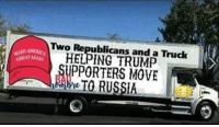 truck: Two Republicans and a Truck  HELPING TRUMP  PPORTERS MOVE  MAKE AMERIC  AT AGAIN  e TO RUSSIA