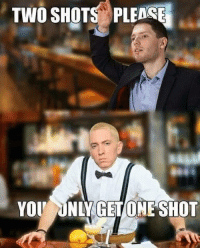 roflcopter: TWO SHOTS PLEDSE  YOU  ONLY GETONE SHOT