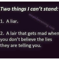 Frfr: Two things I can't stand:  1. A liar.  2. A lair that gets mad when  you don't believe the lies  they are telling you Frfr